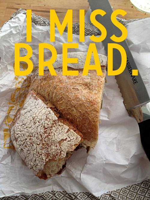 I miss bread